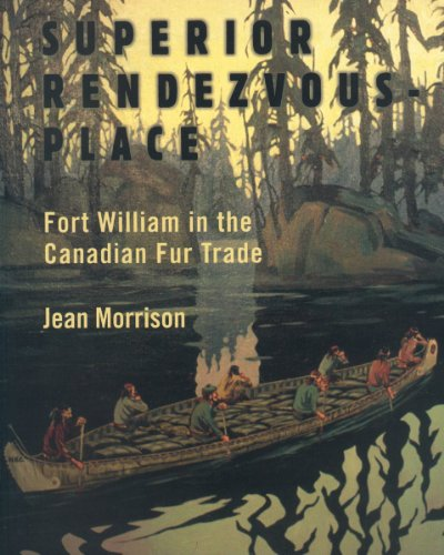 Superior Rendezvous-Place: Fort William in the Canadian Fur Trade: Morrison, Jean