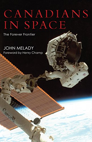 Canadians in Space: The Forever Frontier: John Melady