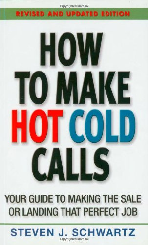 How to Make Hot Cold Calls: Your Guide to Making the Sale or Landing That Perfect Job: Schwartz, ...