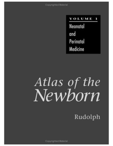Atlas of the Newborn: Neonatal and Perinatal Medicine, Volume 1: Rudolph MD, Arnold J.