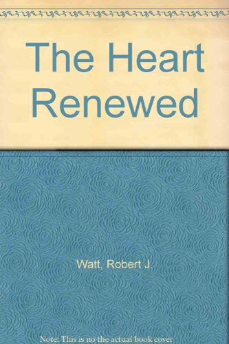 The Heart Renewed: Robert J. Watt