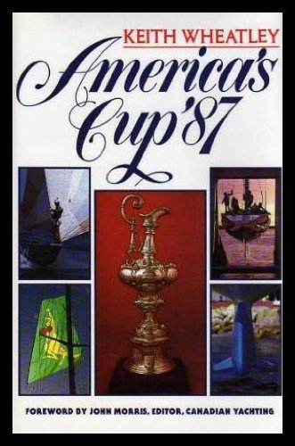 America's Cup '87 [Hardcover]: Wheatley, Keith (foreword by John Morris)