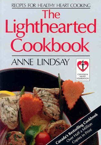 The Lighthearted Cookbook: Recipes for Healthy Heart Cooking (1550130684) by Lindsay, Anne