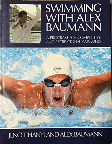 Swimming With Alex Baumann: Baumann, Alex; Tihanyi,