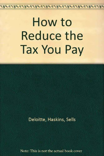 How to Reduce the Tax You Pay: Deloitte, Haskins, Sells