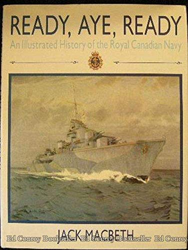 Ready, Aye, Ready, An Illustrated History of the Royal Canadian Navy