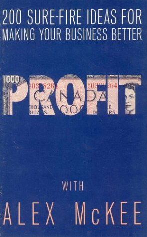 Profit : 200 Surefire Ideas for Making Your Business Better