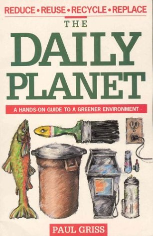 The Daily Planet: A Hands-On Guide to a Greener Environment: Grisss, Paul