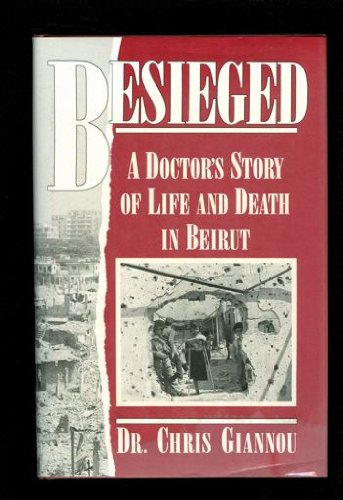 9781550132199: Besieged: A Doctor's Story of Life and Death in Beirut