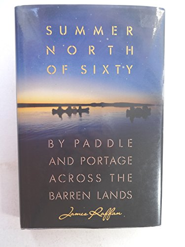 Summer North of Sixty: By Paddle and Portage Across the Barren Lands