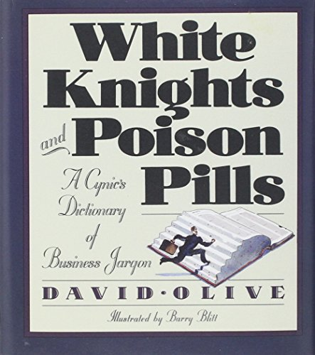 White Knights & Poison Pills: A Cynic's Dictionary of Business Jargon: Olive, David