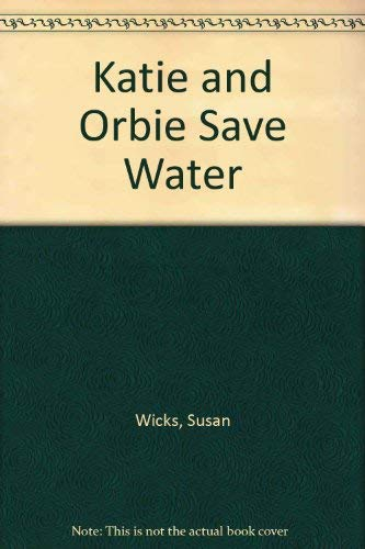Katie and Orbie Save Water: Wicks, S.