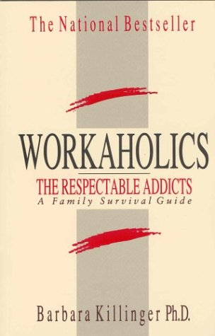 9781550133325: Workaholics: The Respectable Addicts, A Family Survival Guide