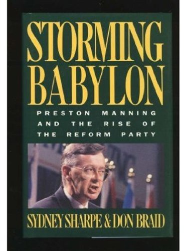Storming Babylon: Preston Manning and the Rise of the Reform Party