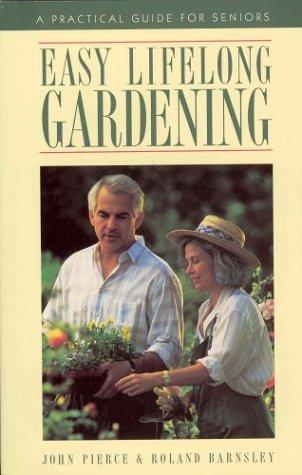 9781550134582: Easy Lifelong Gardening : A Practical Guide For Seniors