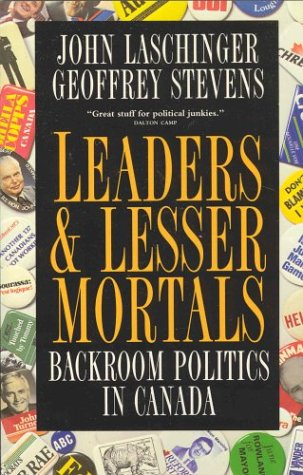 Leaders & Lesser Mortals: Backroom Plitics In: Laschinger, John; Stevens,