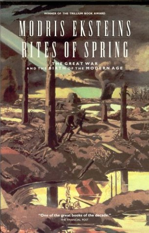 Rites of Spring : The Great War: Eksteins, Modris