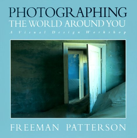 Photographing the World Around You: A Visual Design Workshop (1550135902) by Freeman Patterson