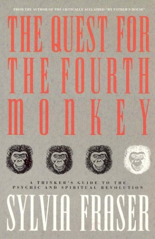 The Quest for the Fourth Monkey: A Thinker's Guide To the Psychic and Spiritual Revolution: ...