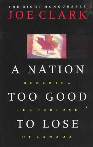 A Nation Too Good to Lose [SIGNED CANADIAN 1ST/2ND]: Clark, Joe