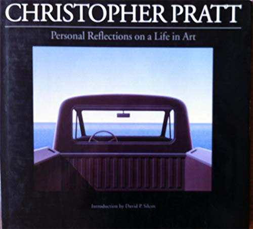 Christopher Pratt: Personal Reflections on a Life in Art: Pratt, Christopher
