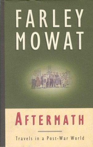 Aftermath: Travels in a Post-War World: Mowat, Farley