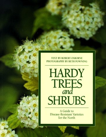 Hardy Trees and Shrubs: A Guide to Disease-Resistant Varieties for the North: Osborne, Robert