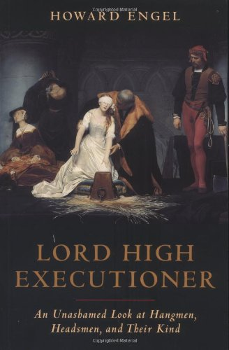 9781550137866: Lord High Executioner: An Unshamed Look at Hangmen, Headsmen, and Their Kind