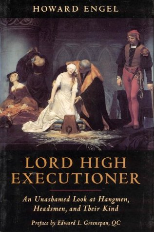9781550138221: Lord High Executioner: An Unashamed Look At Hangmen, Headsmen, And Their Kind