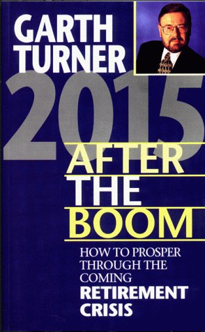 9781550138269: 2015 After the Boom: How to Prosper Through the Coming Retirement Crisis