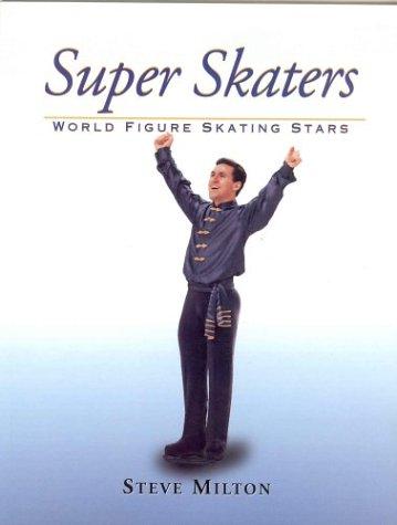 Super Skaters: World Figure Skating Stars: Steve Milton