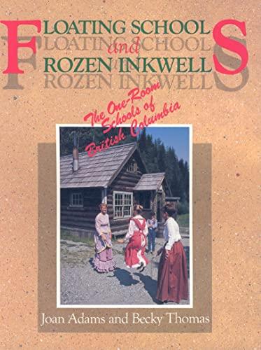 9781550170474: Floating Schools & Frozen Inkwells: The One-Room Schools of British Columbia