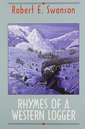 Rhymes of a Western Logger: The Collected: Swanson, Robert E.