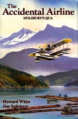 The Accidental Airline: Spilsbury's QCA (Spilsbury Saga): White, Howard; Spilsbury, Jim