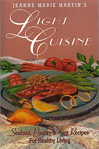 JEANNE MARIE MARTIN'S LIGHT CUISINE: Seafood, Poultry & Egg Recpes for Healthy Living