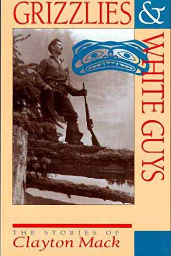 9781550171402: Grizzlies & White Guys: The Stories of Clayton Mack