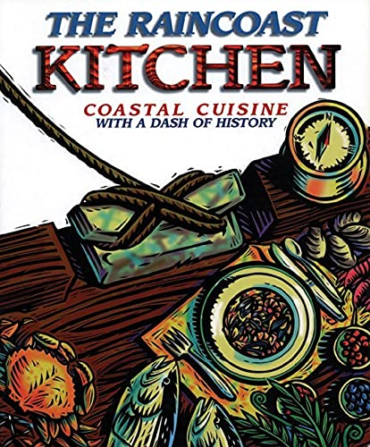 THE RAINCOAST KITCHEN Coastal Cuisine with a Dash of History