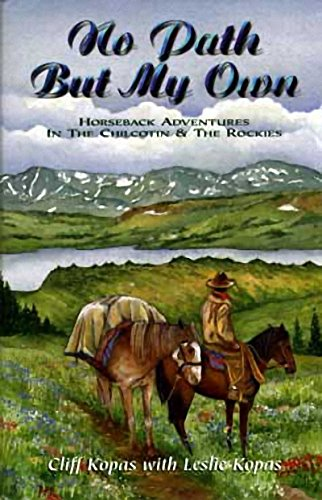 9781550171518: No Path But My Own: Horseback Adventures in the Chilcotin & the Rockies