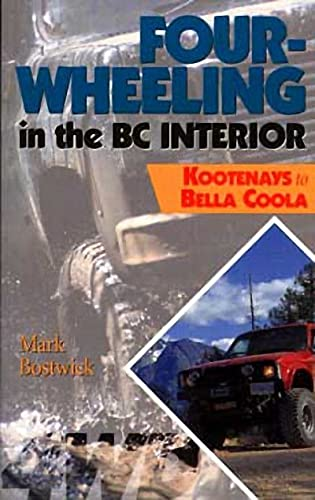 Four-Wheeling in the BC Interior: The Kootenays: Mark Bostwick