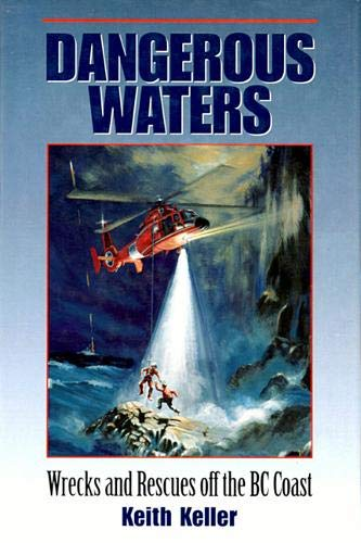 Dangerous Waters : Wrecks and Rescues off: Keith Keller
