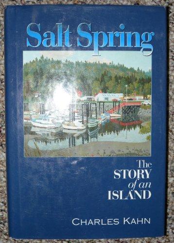 SALT SPRING : The Story of an Island: Kahn, Charles