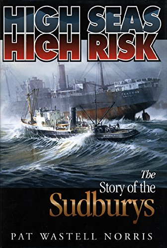 High Seas, High Risk: The Story of the Sudburys: Norris, Pat Wastell