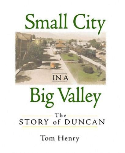 Small City in a Big Valley: The Story of Duncan: Henry, Tom