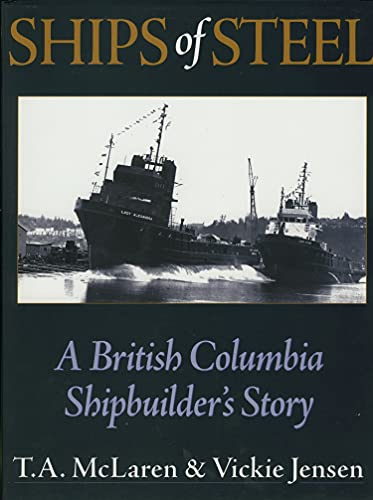9781550172423: Ships of Steel: A British Columbia Shipbuilder's Story