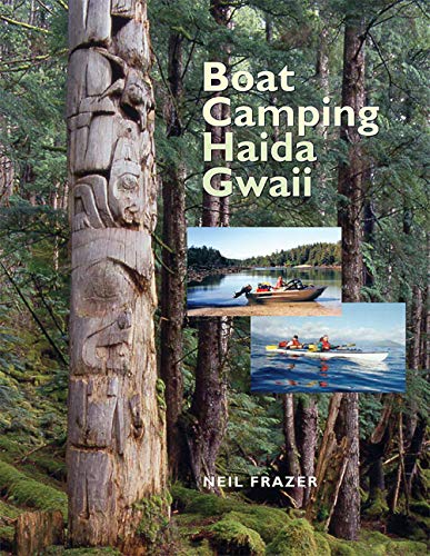 9781550172560: Boat Camping Haida Gwaii: A Small Vessel Guide to the Queen Charlotte Islands