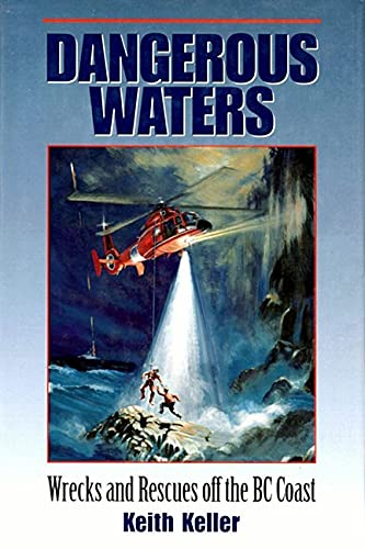 Dangerous Waters: Wrecks and Rescues off the: Keith Keller