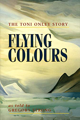 Flying Colours - The Toni Onley Story: Onley , Toni / Gregory Strong