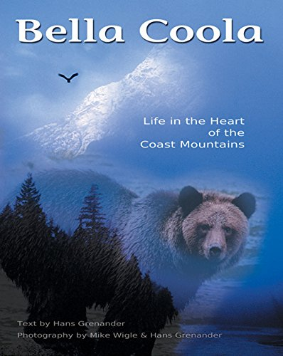 Bella Coola: Life in the Heart of the Coast Mountains: Granander, Hans