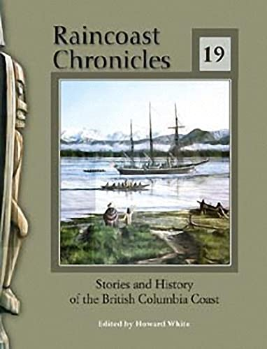 Raincoast Chronicles 19: Stories and History of the British Columbia Coast