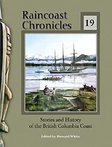 Raincoast Chronicles 19: Stories and History of the British Columbia Coast